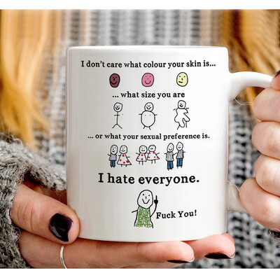 I Don't Care What Colour Your Skin Fuck you Funny, I hate everyone, people hating, I don't care , Humor gift for him White Mug 11oz,15 oz Jolly Family Gift