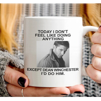 Today I Don't Feel Like Doing Anything Except Dean Winchester I'd Do Him Coffee Mug Tea White Cup, 11 Oz Mug, 5Oz Mug, Various Colours  Jolly Family Gift