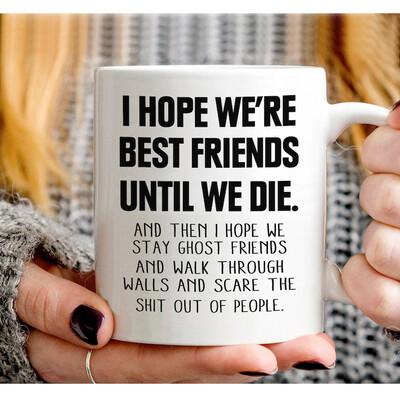 I Hope We're Best Friends Until We Die And Then Hope We Stay Ghost Coffee Mug, Best Friend Mug, Friend's Birthday Gifts White Mug 11oz,15oz Jolly Family Gift