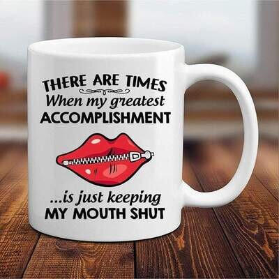 There are times when My Greatest Accomplishment is just keeping my mouth shut Mug 11oz 15oz Jolly Family Gift