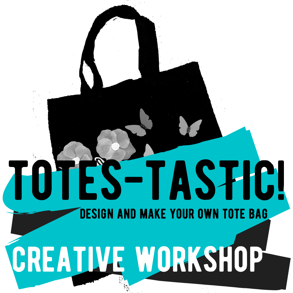 Creative Workshop - Totes-tastic! - Design and Make Your Own Tote Bag