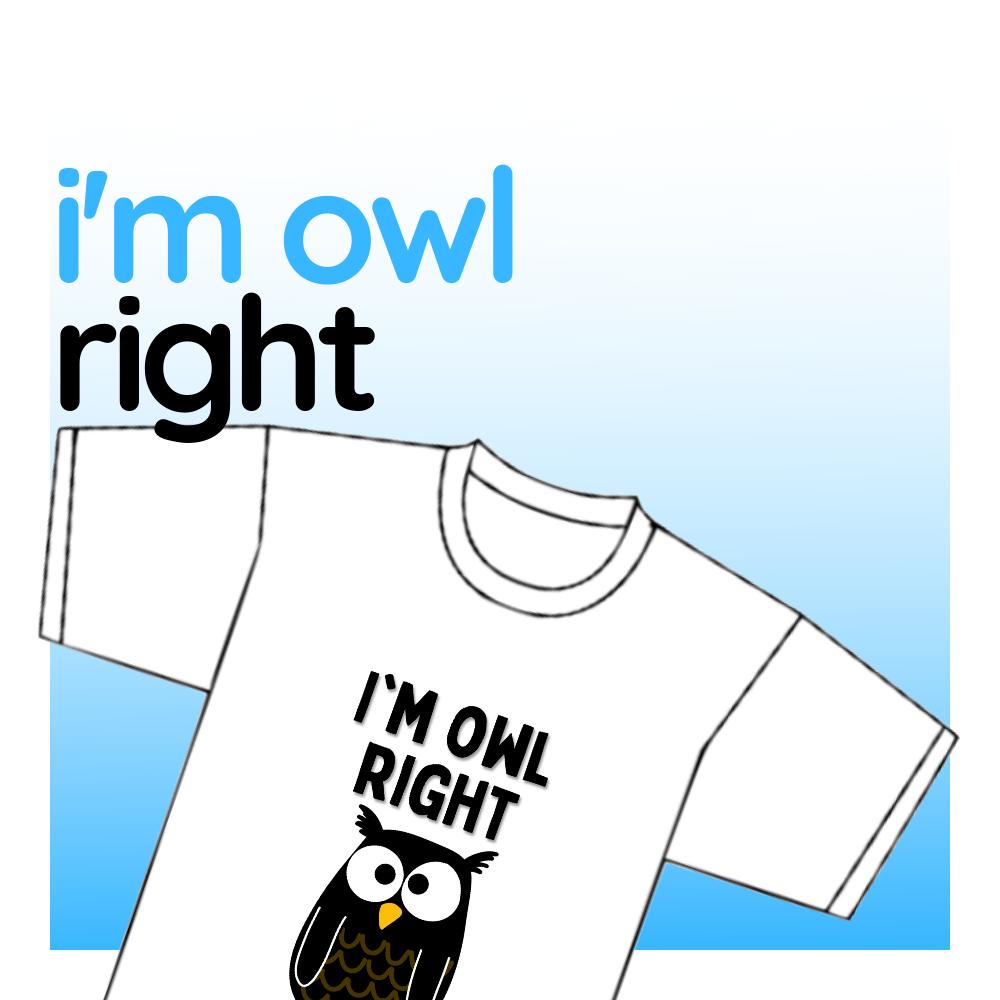 "Punny T-shirt - ""I'm Owl Right"""