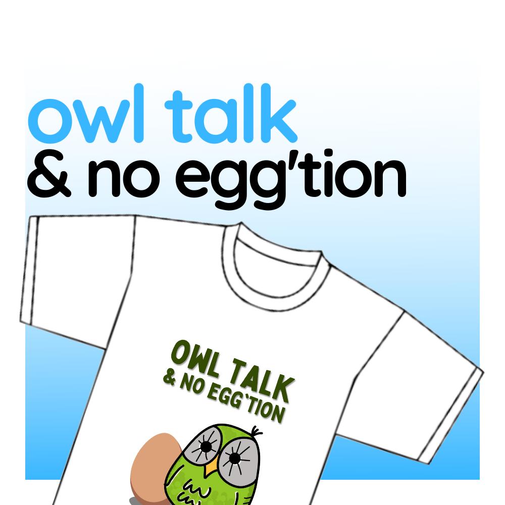 "Punny T-shirt - ""Owl Talk & No Egg'tion"""