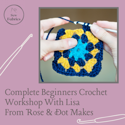Complete Beginners Crochet Workshop with Lisa from 'Rose and Dot Makes'