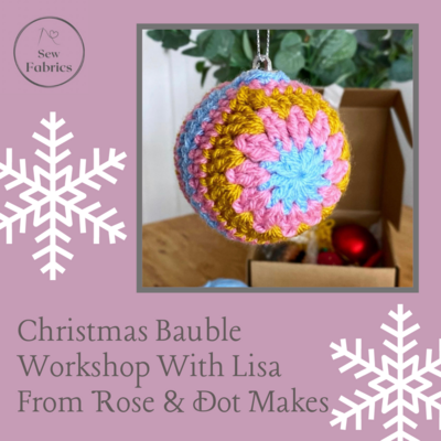 Crochet Bauble Workshop with Lisa from 'Rose and Dot Makes' - Beginners and Improvers