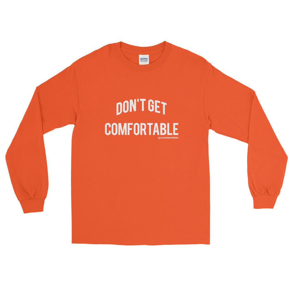 Don't Get Comfortable Long Sleeve T-Shirt