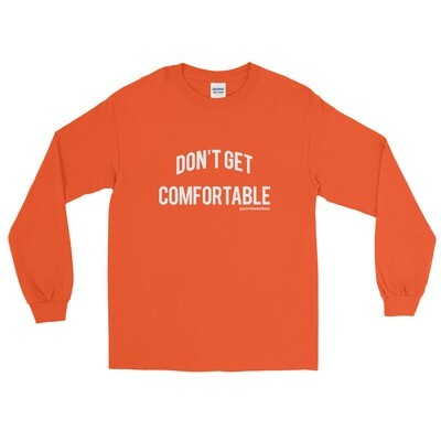 Don't Get Comfortable Long Sleeve T-Shirt
