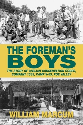 The Foreman's Boys - The Story of Civilian Conservation Corps, Company 1333, Camp S-63, Poe Valley