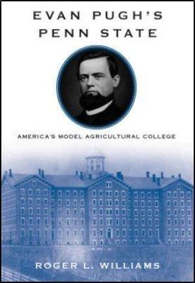 Evan Pugh's Penn State - America's Model Agricultural College