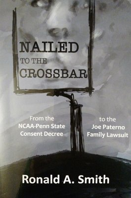 Nailed to the Crossbar: From the NCAA-Penn State Consent Decree to the Joe Paterno Family Lawsuit