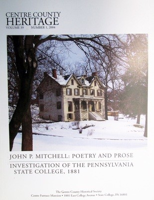 Centre County Heritage 2004 - John P. Mitchell: Poetry and Prose & Investigation of the Pennsylvania State College, 1881