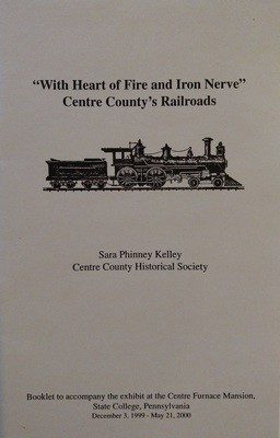 With Heart of Fire and Iron Nerve: Centre County's Railroads