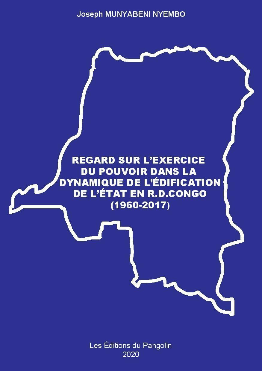 REGARD SUR L'EXERCICE DU POUVOIR DANS LA DYNAMIQUE DE L'ÉDIFICATION DE L'ÉTAT EN R.D.CONGO (1960-2017)