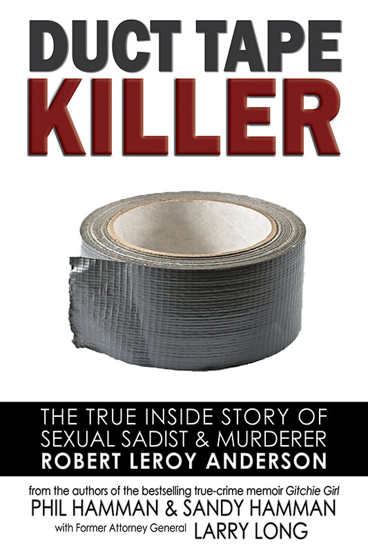 Duct Tape Killer: The True Inside Story of Sexual Sadist & Murderer Robert Leroy Anderson (Paperback)*