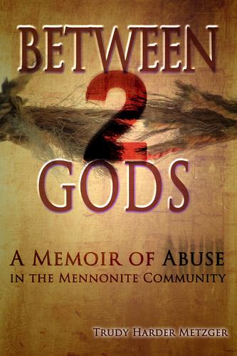 Between 2 Gods: A Memoir of Abuse in the Mennonite Community (eBook) *