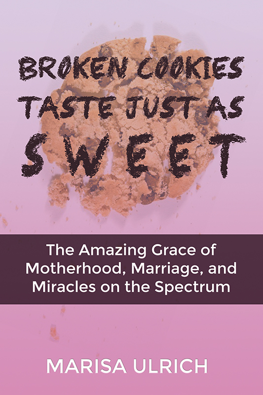 Broken Cookies Taste Just as Sweet: The Amazing Grace of Motherhood, Marriage, and Miracles on the Spectrum (eBook)