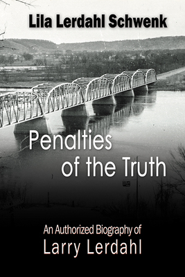 Penalties of the Truth: An Authorized Biography of Larry Lerdahl