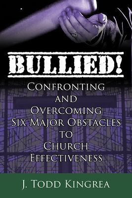 BULLIED! Confronting and Overcoming Six Major Obstacles to Church Effectiveness (Paperback)