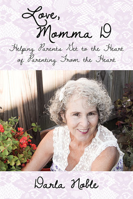 Love, Momma D - Helping Parents Get to the Heart of Parenting From the Heart (Paperback)