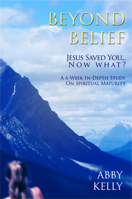 Beyond Belief: Jesus Saved You . . . Now What? (eBook)