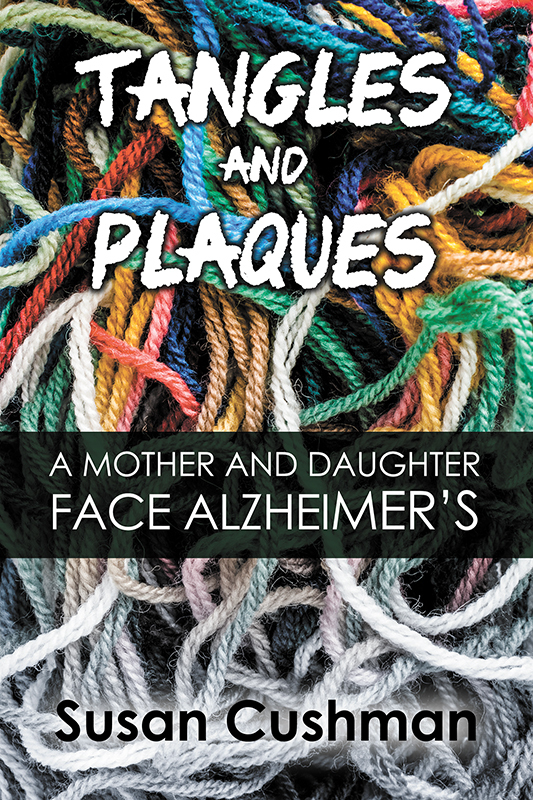 Tangles and Plaques: A Mother and Daughter Face Alzheimer's (Paperback)