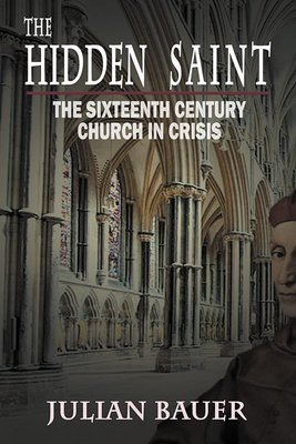 The Hidden Saint: The Sixteenth Century Church in Crisis (Paperback)