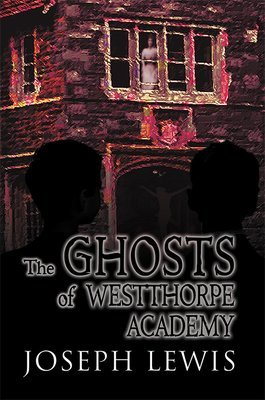 The Ghosts of Westthorpe Academy (Paperback)