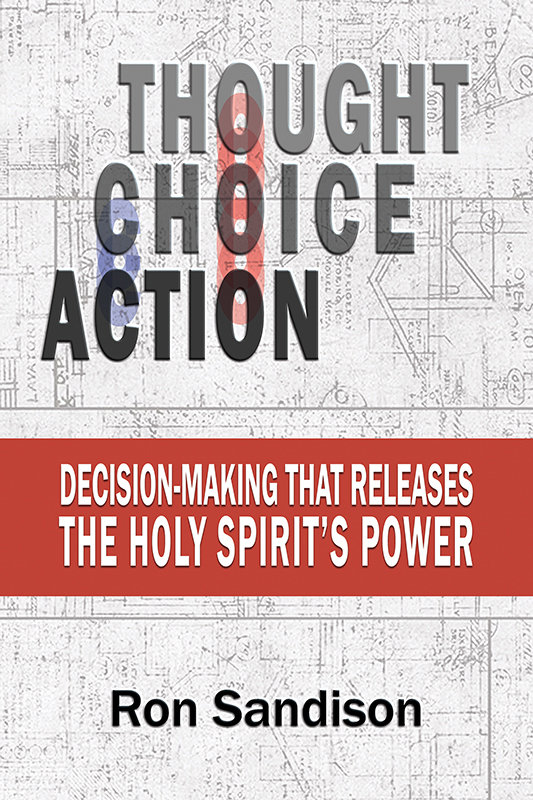 Thought, Choice, Action: Decision-Making that Releases the Holy Spirit's Power (Paperback)