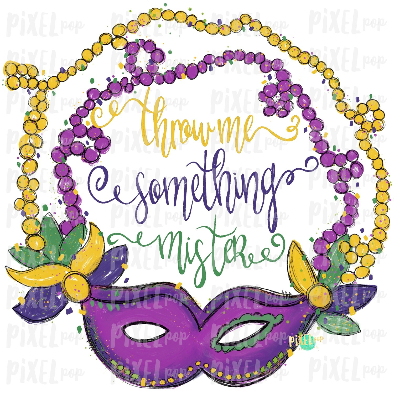 Mardi Gras Mask Throw Me Something Mister Color Text Sublimation PNG | Hand Painted Design | Mardi Gras Design | Digital Download | Clip Art