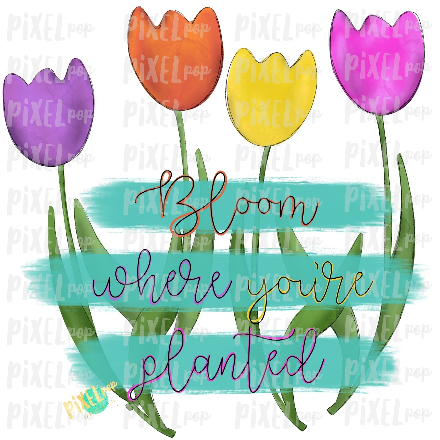 Watercolor Tulips Bloom Where You're Planted Sublimation PNG | Sublimation Design | Heat Transfer PNG | Digital Download | Printable Art