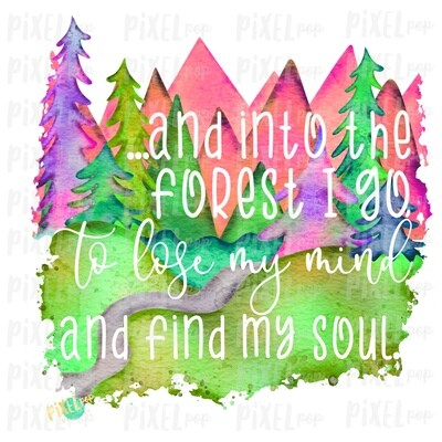 Into the Forest I Go Find My Soul Sublimation Transfer Design PNG | Hand Drawn Art | Sublimation PNG | Digital Download | Printable Art