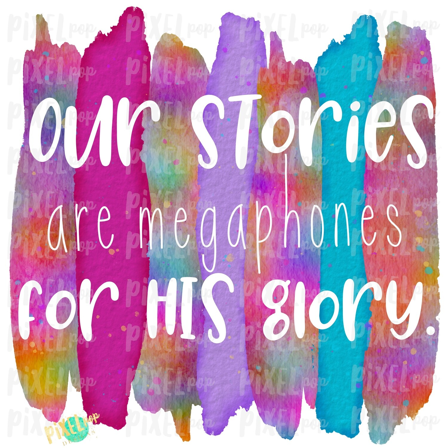 """Our Stories are Megaphones for HIS Glory Tie Dye """"Cut Out"""" Watercolor Brush Stroke Background Sublimation PNG 