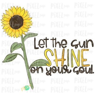 Let the Sun Shine On Your Soul Sunflower PNG | Sunflowers | Sublimation | Digital Painting | Spring Flowers | Wreath | Floral Clip Art