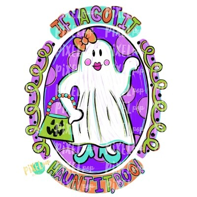 Ghost If Ya Got it Haunt it, Boo! PNG | Ghost Sublimation Design | Hand Painted Sublimation PNG | Digital Art | Halloween Ghost Art Design