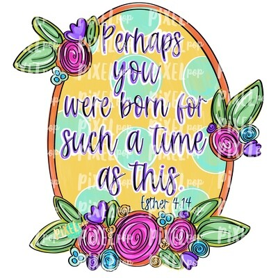 Perhaps You Were Born for Such A Time Ester 4:14 PNG | Bible Verse | Flower Frame | Sublimation Design | Flowers on Frame PNG | Scripture