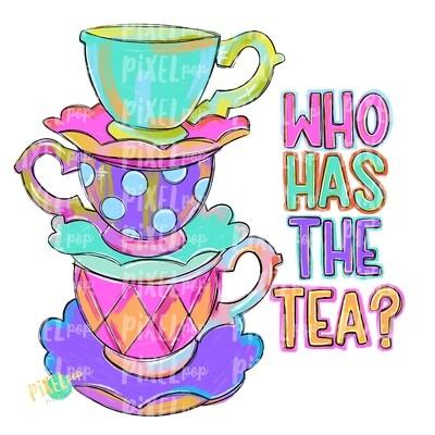 Who Has the Tea PNG | Stacked Tea Cups | Tea Time | Tea Cup Art | Tea Cup Clipart | Tea Party | Tea PNG | Tea Art | Tea Sublimation Art