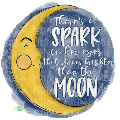 There's A Spark in Her Eyes That Shines Brighter Than the Moon PNG | Moon PNG | Moon Sublimation | Moon Art | Moon Digital | Inspirational