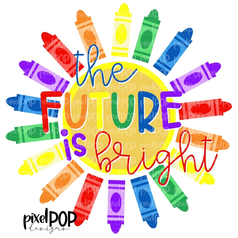 The Future is Bright Crayon PNG | School Design | Teacher Design | Kindergarten | Sublimation PNG | Elementary School Art | School PNG Art