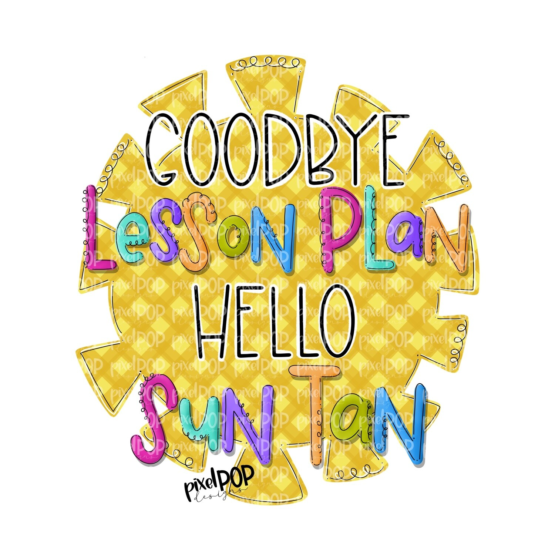 Goodbye Lesson Plan Hello Sun Tan PNG   Teacher Design   School Clip Art   Sublimation PNG   Digital Download   Printable Artwork   Art