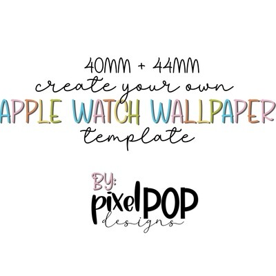 Template - Create Your Own Apple Watch Wallpapers (40mm AND 44mm)