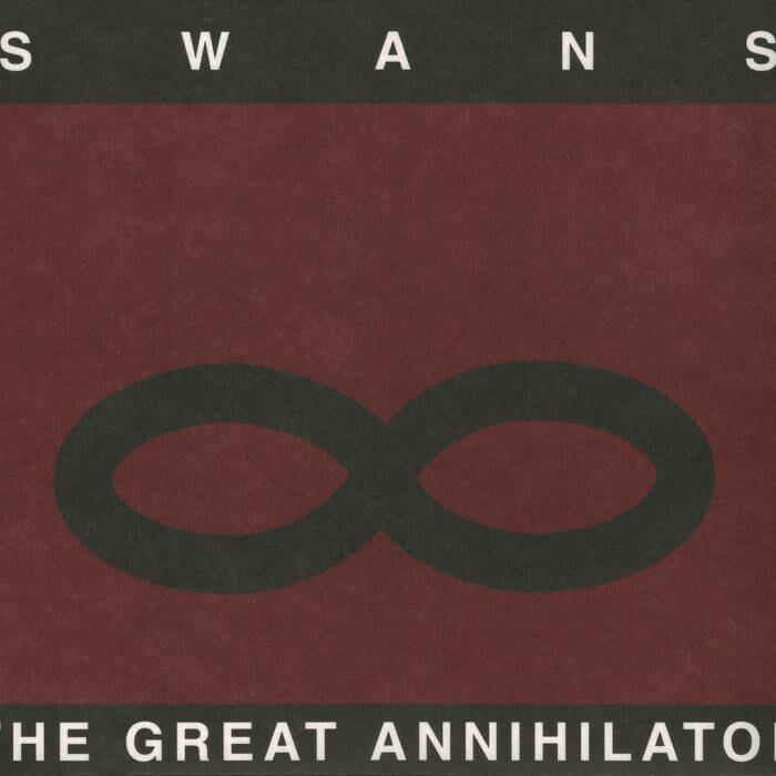 SWANS - The great annihilator