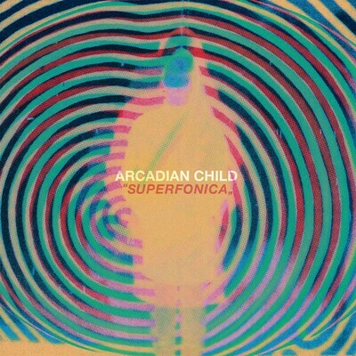 Arcadian Child ‎– Superfonica