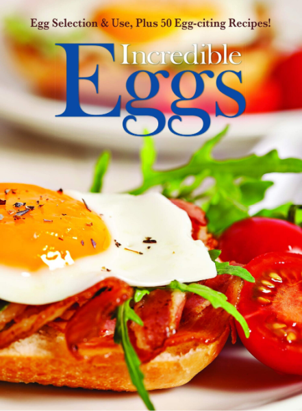 Incredible Eggs: Egg Selection & Use Plus 50 Egg-citing Recipes