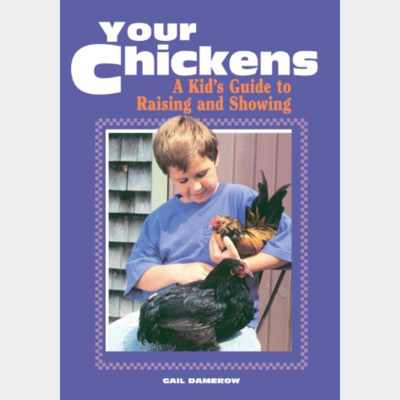 Your Chickens: A Kids Guide To Raising And Showing - Discontinued