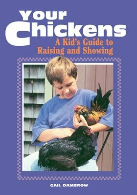 Your Chickens: A Kids Guide To Raising And Showing