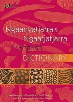 Ngaanyatjarra-Ngaatjatjarra to English Dictionary by Amee Glass and Dorothy Hackett