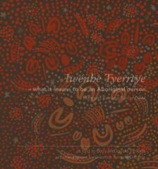 Iwenhe Tyerrtye - what it means to be an Aboriginal person by Margaret Turner