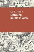 Malcolm a story in verse by Leni Shilton