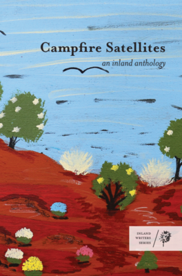 Campfire Satellites; an inland anthology. Featuring Maureen Jipyiliya Nampijimpa O'Keefe, Gretel Bull, Linda Wells and Emma Trenorden