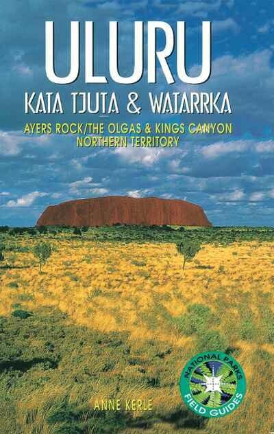 Uluru Kata Tjuta & Watarrka by Anne Kerle
